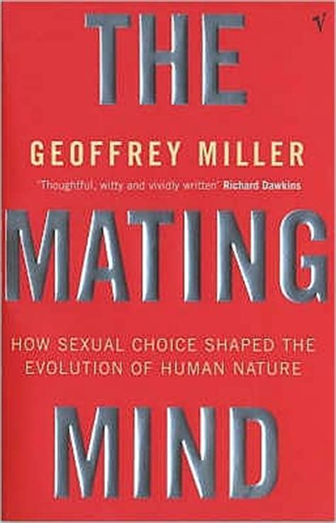the mating mind how 0099288249 mating mind how sexual choice shaped the evolution of human nature by geoffrey miller