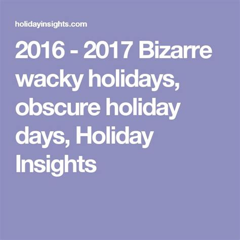 march 2016 bizarre and unique holidays holiday insights best 25 wacky holidays ideas on pinterest national