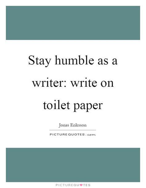 things to write on toilet paper stay humble as a writer write on toilet paper picture