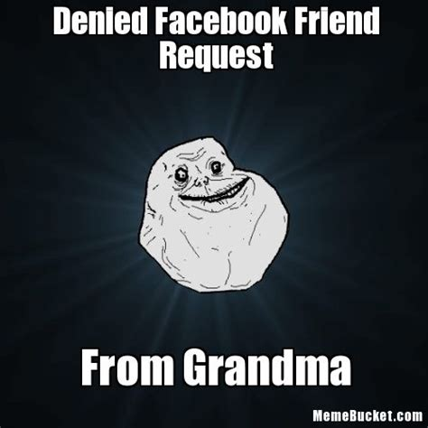 Denied Meme - denied facebook friend request create your own meme