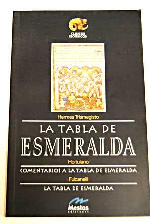 la tabla de esmeralda 8495311526 la tabla de esmeralda hermes trismegisto hortulano fulcanelli