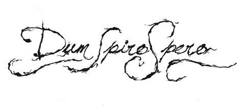 dum spiro spero tattoo designs dum spiro spero by ogorrobiswoje on deviantart