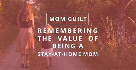 guilt remembering the value of being a stay at home