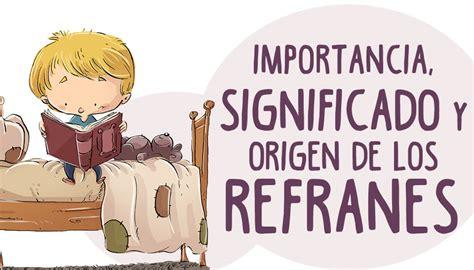 refranes y su significado la importancia de los refranes su origen y su significado