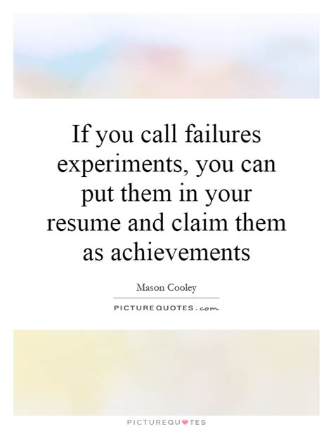 if you call failures experiments you ca by cooley like success