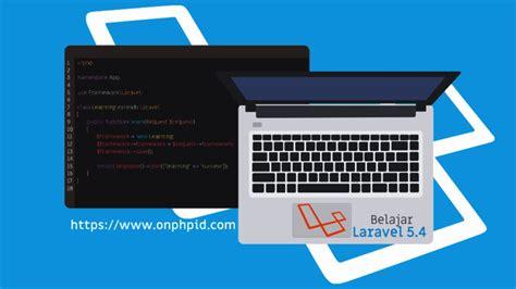 belajar membuat website dengan php untuk pemula belajar laravel 5 4 untuk pemula installasi laravel di