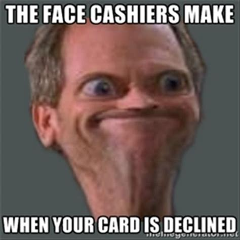 Create Funny Memes - the face cashiers make when your card is declined giantgag