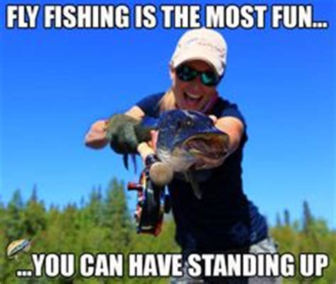 Fly Fishing Meme - 1000 images about fly fishing memes on pinterest fly