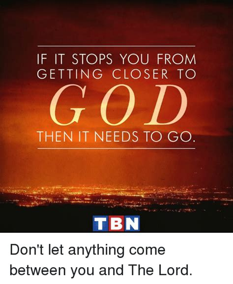 god needs to go 1511661364 if it stops you from getting closer to god then it needs to go tibn don t let anything come