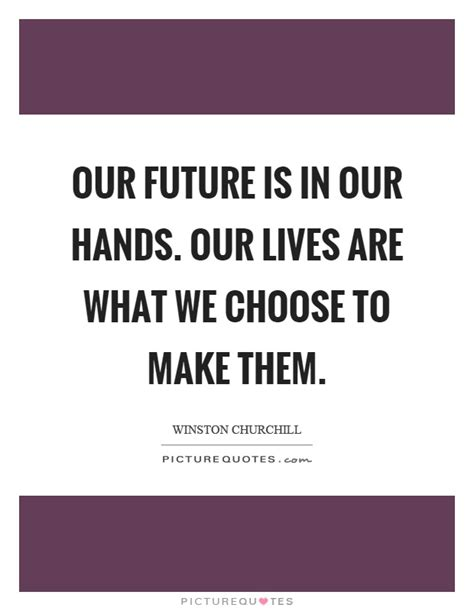 What We Choose our future quotes our future sayings our future