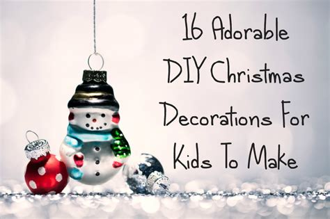 16 adorable diy christmas decorations for kids to make