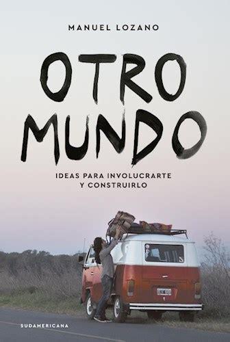 libro maana es otro mundo otro mundo por lozano manuel 9789500756440 c 250 spide com
