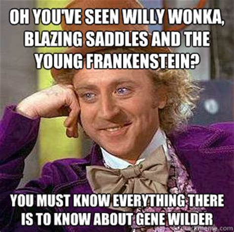 Blazing Saddles Meme - oh you ve seen willy wonka blazing saddles and the young