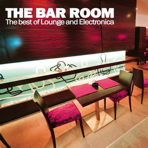 Room The Release Date The Bar Room The Best Of Lounge And Electronica Mp3