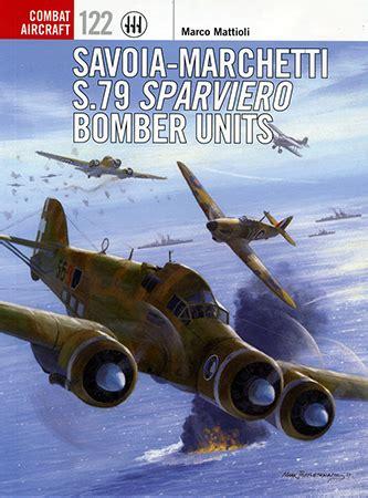 savoia marchetti s 79 sparviero torpedo bomber 1782008071 savoia marchetti s 79 sparviero bomber units book review