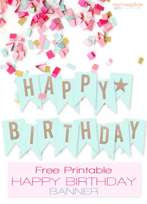 Happy Birthday Banner Printable by I Should Be Mopping The Floor Free Printable Happy