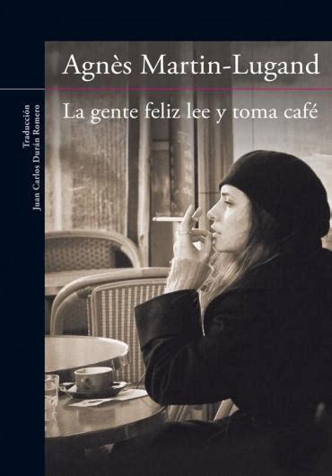 libro la gente feliz lee leer la gente feliz lee y toma cafe online libro en pdf gratis