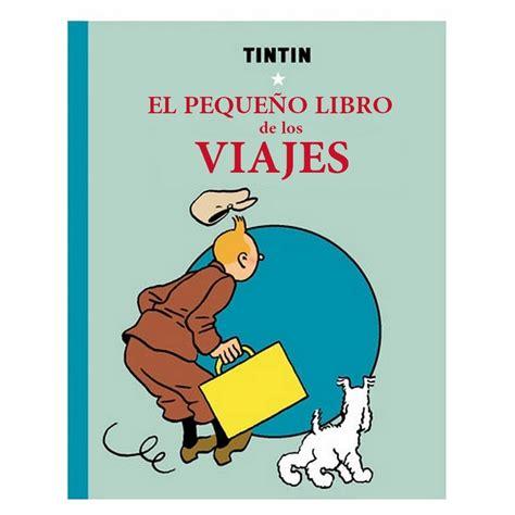 libro las aventuras de tintin las aventuras de tint 237 n el peque 241 o libro de los viajes
