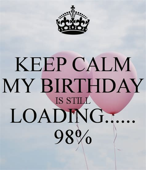 My Is keep calm my birthday is still loading 98 poster