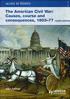 libro access to history civil access to history the american civil war causes courses and consequences 1803 1877 alan farmer