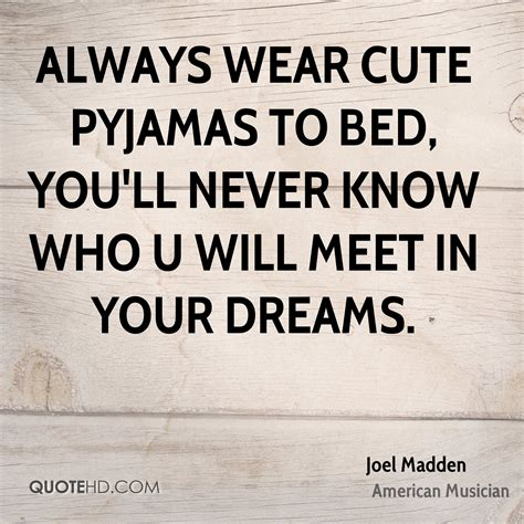 can you wear tons to bed joel madden dreams quotes quotehd