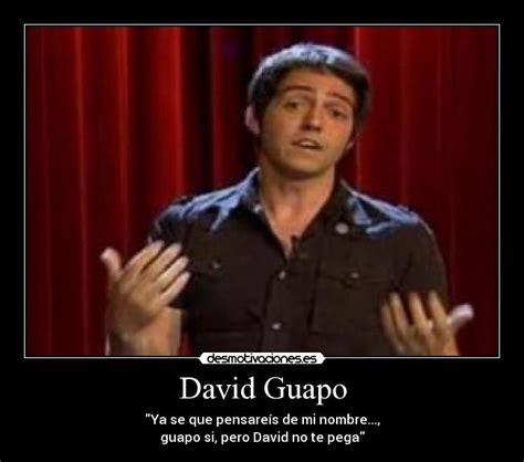 Memes De David - david guapo desmotivaciones