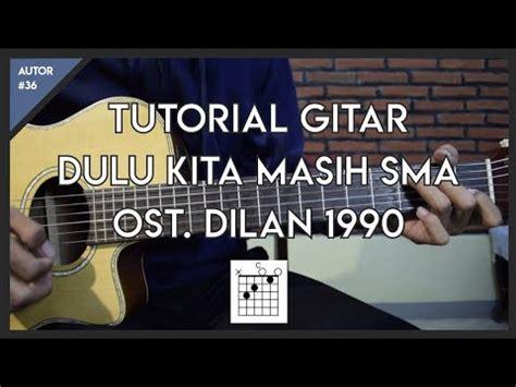 tutorial gitar tentang kita tutorial gitar dulu kita masih sma ost dilan 1990