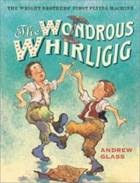 the wright brothers books children s book review the wondrous whirligig the wright