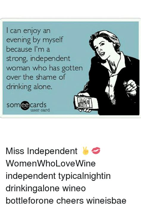 Independent Woman Meme - can enjoy an evening by myself because i m a strong