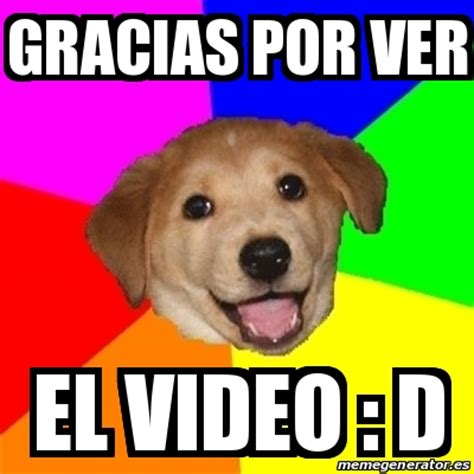 Meme Video - meme advice dog gracias por ver el video d 15820426