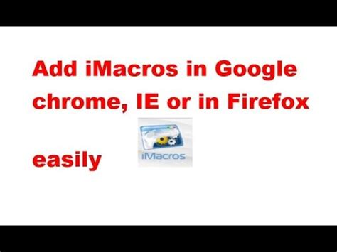 tutorial imacros google chrome add imacros in google chrome firefox or ie youtube