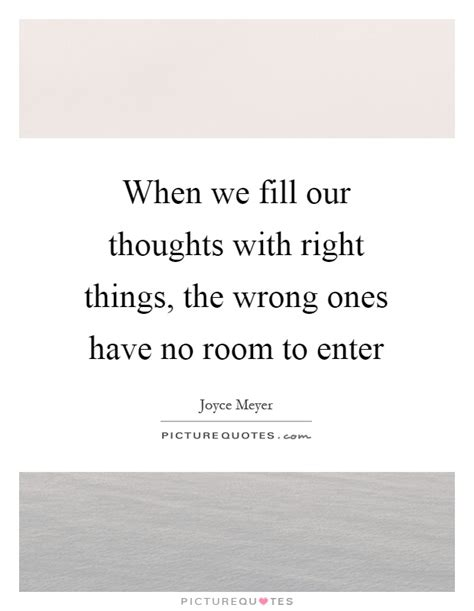 thoughts room when we fill our thoughts with right things the wrong ones picture quotes