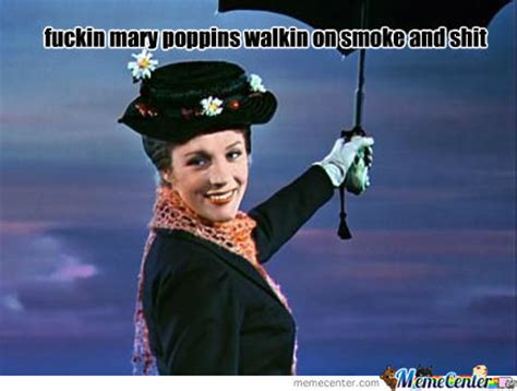 Mary Poppins Meme - rmx fuckin mary poppins by mike12345 meme center
