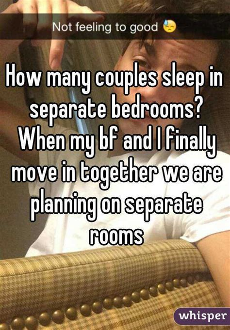 couples who sleep in separate rooms how many couples sleep in separate bedrooms when my bf and i finally move in together we are