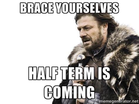 Brace Yourselves Meme Maker - half term memes image memes at relatably com