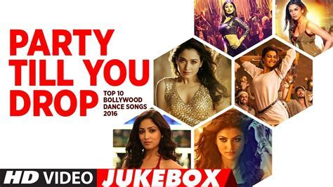 Party Till You Drop   Top 10 Bollywood Dance Songs 2016