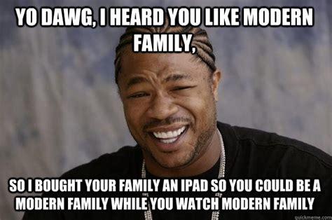 Modern Memes - yo dawg i heard you like modern family so i bought your