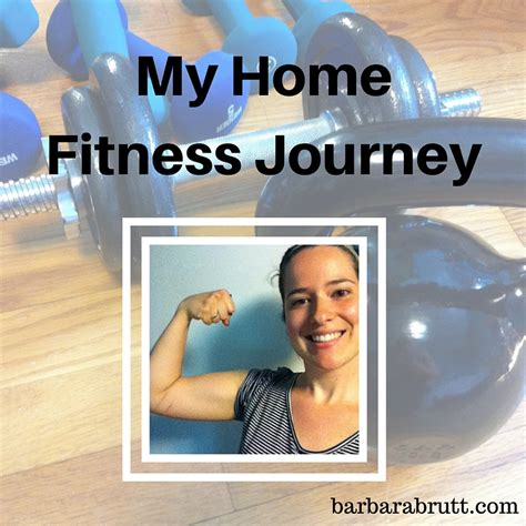 my home fitness journey barbara brutt