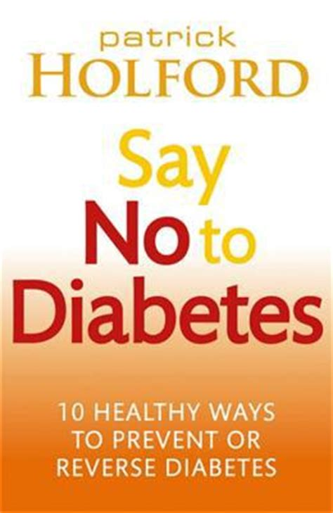 10 Ways To Prevent Diabetes by Say No To Diabetes 10 Healthy Ways To Prevent Or
