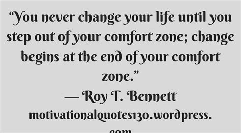 life begins when you step out of your comfort zone you never change your life until you motivational quotes