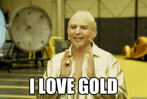 Misc Memes - i love gold misc quickmeme