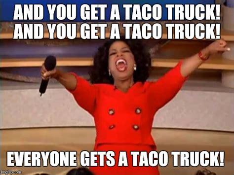 Taco Meme - taco trucks imgflip