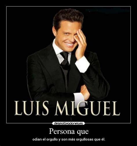 Memes Luis Miguel - carteles de luismiguel desmotivaciones
