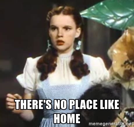 Wizard Of Oz Meme Generator - there s no place like home wizard of oz meme meme