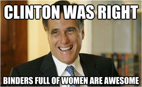 clinton was right binders full of women are awesome mitt