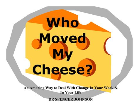 book of the week who moved my cheese an amazing way to deal with change in your life