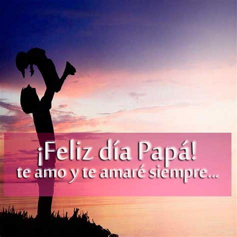 te amare hasta el final feliz dia de las madres prima im 225 genes con frases de fel 237 z d 237 a del padre para dedicar el