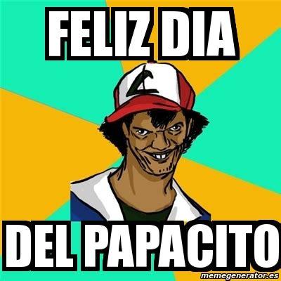 imagenes feliz dia papacito meme ash pedreiro feliz dia del papacito 4044676