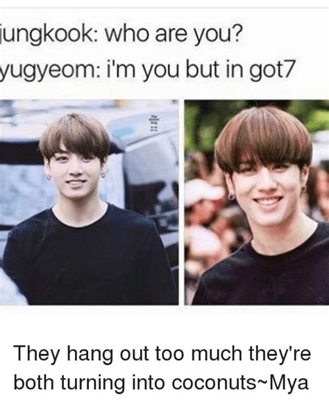 Who Are You Meme - ungkook who are you yugyeom im you but in got7 they hang