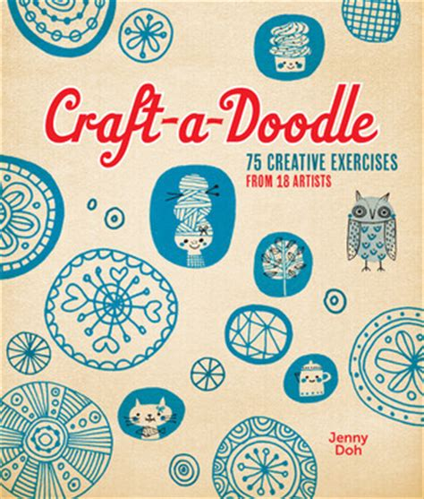 how to start a doodle book craft a doodle 75 creative exercises from 18 artists by